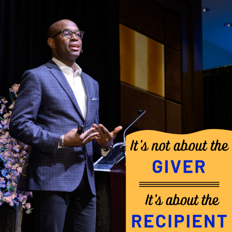 It's not about the giver. It's about the recipient.